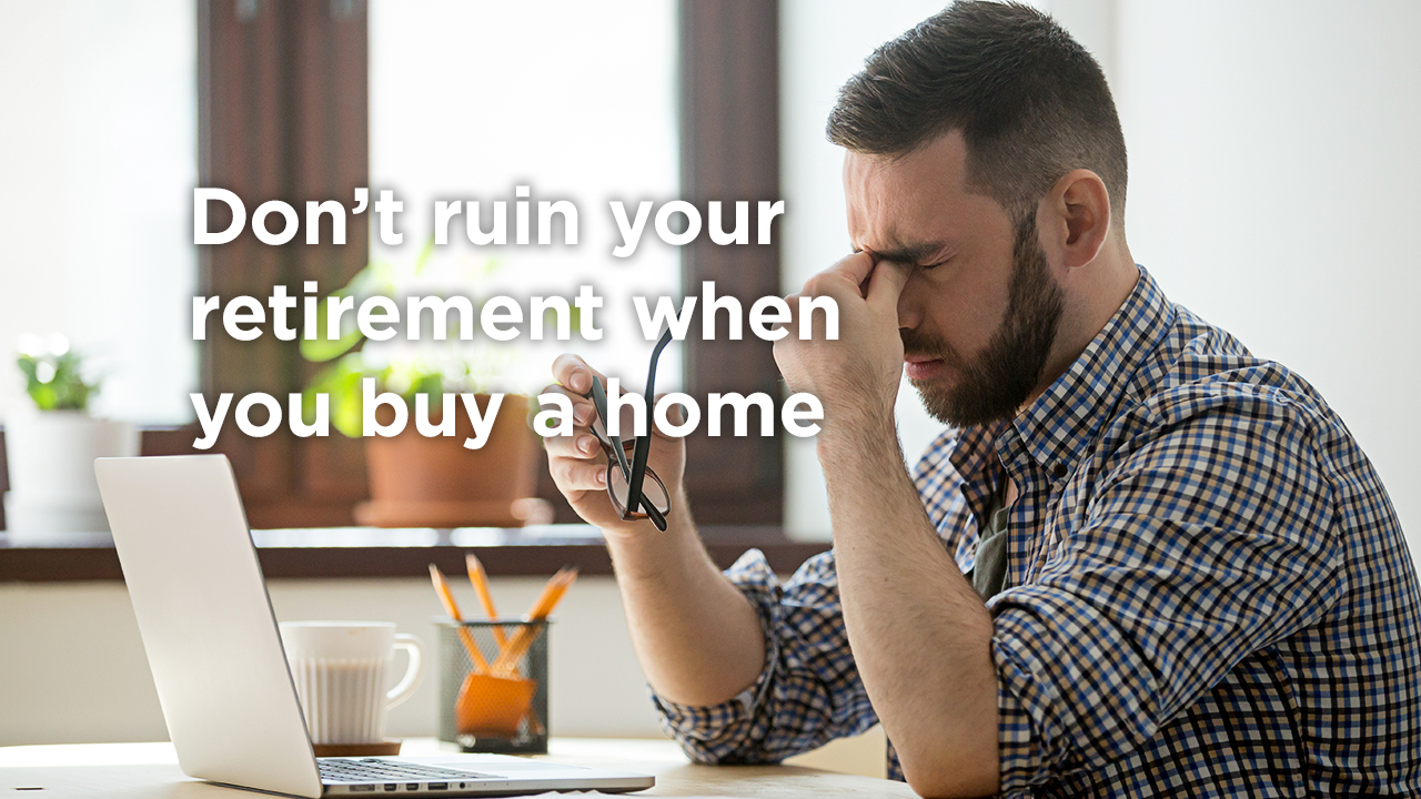 5 Home Buying Mistakes that Will Ruin Your Retirement
