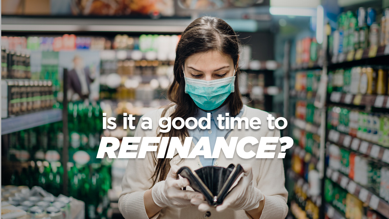 Is it a Good Time to Refinance During COVID-19?
