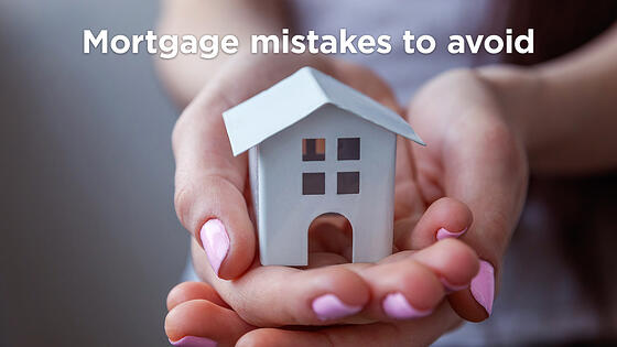 Top 3 Mortgage Mistakes to Avoid When You Purchase a Home
