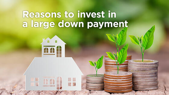 4 Reasons to Invest in a Large Down Payment on a Mortgage