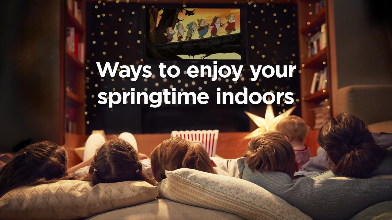 ways to enjoy springtime indoors and inside