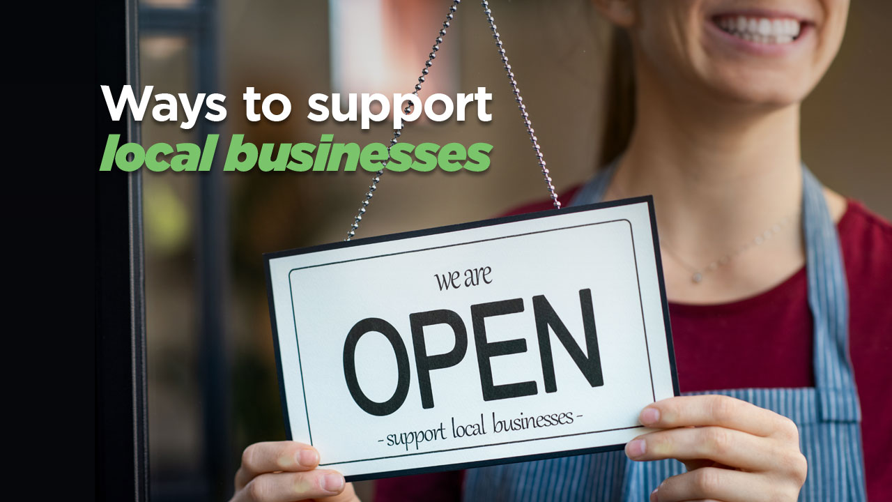 learn a few ways you can support your local businesses anytime and especially during COVID-19